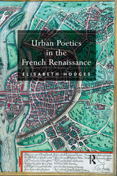 Urban Poetics in the French Renaissance by Elisabeth Hodges
