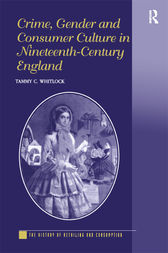 Crime, Gender and Consumer Culture in Nineteenth-Century England by Tammy C. Whitlock