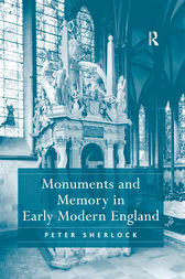 Monuments and Memory in Early Modern England by Peter Sherlock
