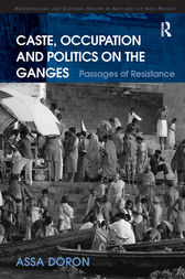 Caste, Occupation and Politics on the Ganges by Assa Doron
