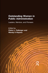 Outstanding Women in Public Administration: Leaders, Mentors, and Pioneers by Claire L. Felbinger