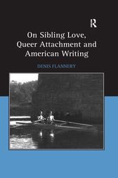 On Sibling Love, Queer Attachment and American Writing by Denis Flannery