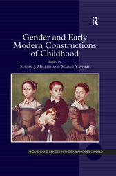Gender and Early Modern Constructions of Childhood by Naomi J. Miller