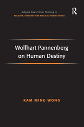 Wolfhart Pannenberg on Human Destiny by Kam Ming Wong