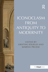 Iconoclasm from Antiquity to Modernity by Kristine Kolrud