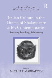 Italian Culture in the Drama of Shakespeare and His Contemporaries by Michele Marrapodi