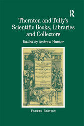 Thornton and Tully's Scientific Books, Libraries and Collectors by Andrew Hunter