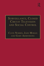 Surveillance, Closed Circuit Television and Social Control by Clive Norris