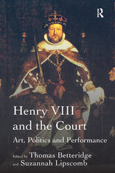 Henry VIII and the Court by Suzannah Lipscomb