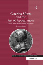 Caterina Sforza and the Art of Appearances by Joyce de Vries