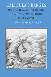 Caligula's Barges and the Renaissance Origins of Nautical Archaeology Under Water by John M. McManamon