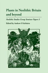 Plants in Neolithic Britain and Beyond by Andrew S. Fairbairn