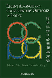 Recent Advances and Cross-Century Outlooks in Physics by Pisin Chen