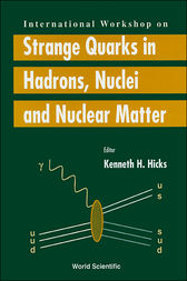 Strange Quarks in Hadrons, Nuclei and Nuclear Matter by Kenneth H. Hicks