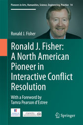Ronald J. Fisher: A North American Pioneer in Interactive Conflict Resolution by Ronald J. Fisher