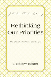 Rethinking Our Priorities by J. Sidlow Baxter
