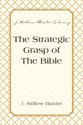 The Strategic Grasp Of The Bible by J. Sidlow Baxter