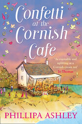 Confetti at the Cornish Café: The perfect summer romance for 2018  (The Cornish Café Series, Book 3) by Phillipa Ashley