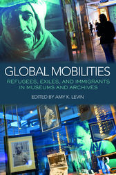Global Mobilities: Refugees, Exiles, and Immigrants in Museums and Archives