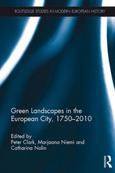Green Landscapes in the European City, 1750–2010 by Peter Clark