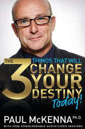 The 3 Things That Will Change Your Destiny Today! by Paul McKenna