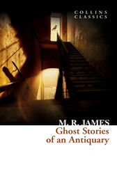 Ghost Stories of an Antiquary (Collins Classics) by M. R. James