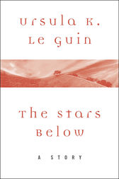 The Stars Below by Ursula K. Le Guin