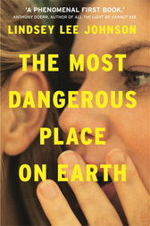 The Most Dangerous Place on Earth: If you liked Thirteen Reasons Why, you'll love this by Lindsey Lee Johnson