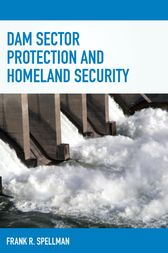 Dam Sector Protection and Homeland Security by Frank R. Spellman