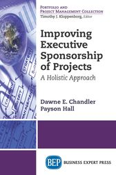 Improving Executive Sponsorship of Projects by Dawne E. Chandler