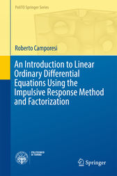 An Introduction to Linear Ordinary Differential Equations Using the Impulsive Response Method and Factorization by Roberto Camporesi