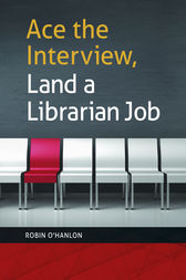 Ace the Interview, Land a Librarian Job by Robin O'Hanlon