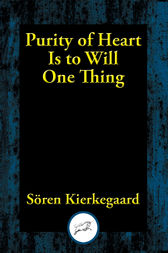 Purity of Heart Is to Will One Thing by Soren Kierkegaard