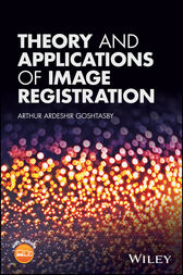 Theory and Applications of Image Registration by Arthur Ardeshir Goshtasby