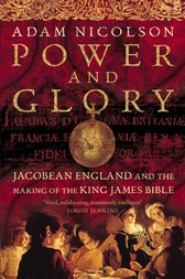 Power and Glory: Jacobean England and the Making of the King James Bible (Text only) by Adam Nicolson