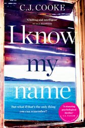 I Know My Name: An addictive thriller with a chilling twist by C.J. Cooke