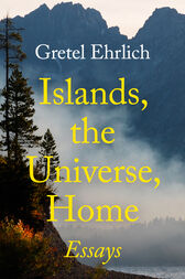 Islands, the Universe, Home by Gretel Ehrlich