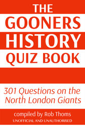 The Gooners History Quiz Book by Rob Thoms