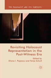 Revisiting Holocaust Representation in the Post-Witness Era by Tanja Schult