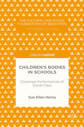 Children's Bodies in Schools: Corporeal Performances of Social Class by S. Henry