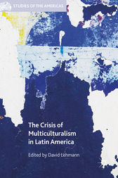 The Crisis of Multiculturalism in Latin America by David Lehmann