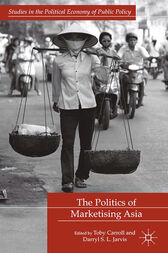 The Politics of Marketising Asia by T. Carroll