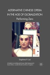Alternative Chinese Opera in the Age of Globalization by D. Lei