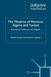 The Theatres of Morocco, Algeria and Tunisia by Khalid Amine