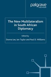 The New Multilateralism in South African Diplomacy by D. Lee