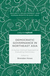 Democratic Governance in Northeast Asia: A Human-Centered Approach to Evaluating Democracy by Brendan Howe