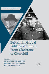 Britain in Global Politics Volume 1: From Gladstone to Churchill