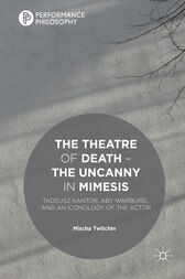 The Theatre of Death – The Uncanny in Mimesis by Mischa Twitchin