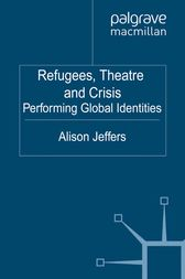 Refugees, Theatre and Crisis by A. Jeffers