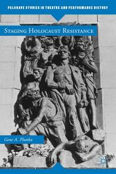 Staging Holocaust Resistance by Gene A. Plunka